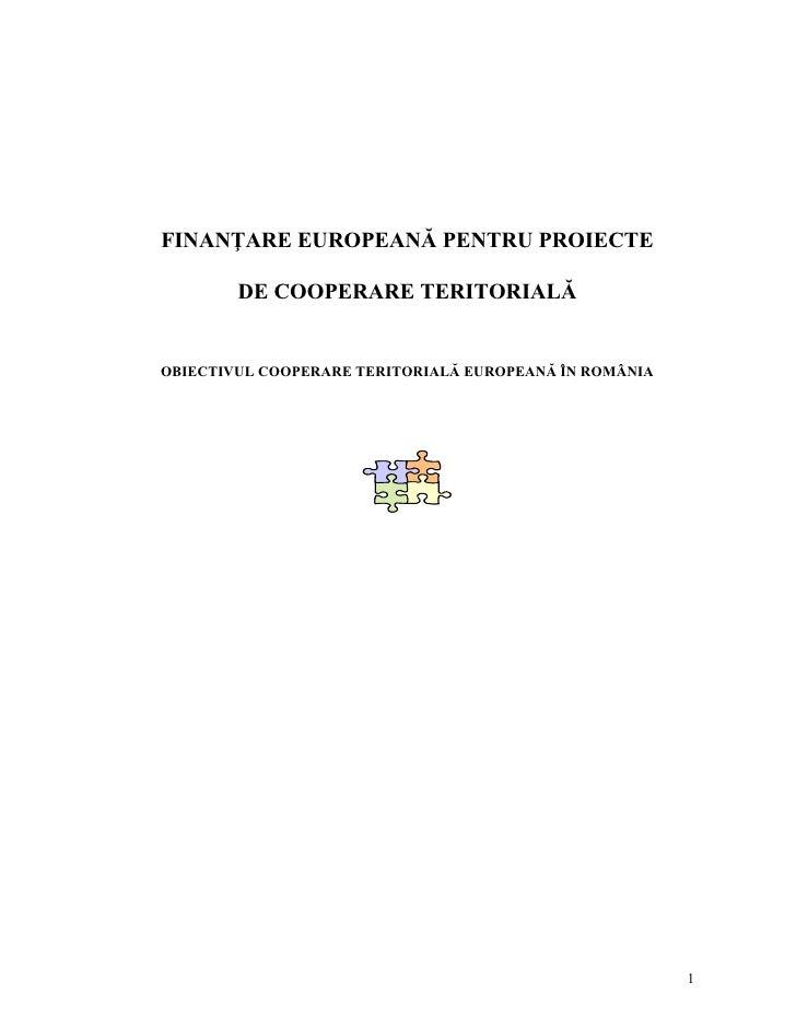 FINANŢARE EUROPEANĂ PENTRU PROIECTE        DE COOPERARE TERITORIALĂOBIECTIVUL COOPERARE TERITORIALĂ EUROPEANĂ ÎN ROMÂNIA  ...