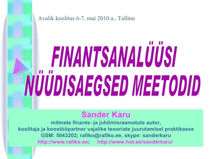 FINANTSANALÜÜSI  NÜÜDISAEGSED MEETODID Avalik koolitus 6-7. mai 2010.a., Tallinn Sander Karu mitmete finants- ja juhtimisr...
