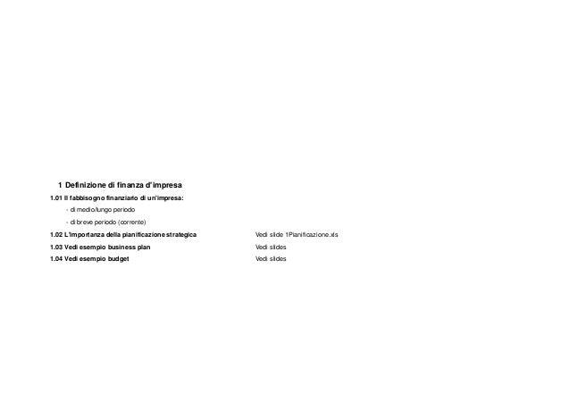 1 Definizione di finanza d'impresa 1.01 Il fabbisogno finanziario di un'impresa: - di medio/lungo periodo - di breve perio...