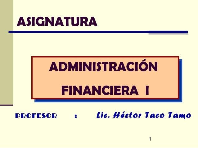 ASIGNATURA      ADMINISTRACIÓN      ADMINISTRACIÓN           FINANCIERA I             DE RIESGOSPROFESOR    :   Lic. Hécto...