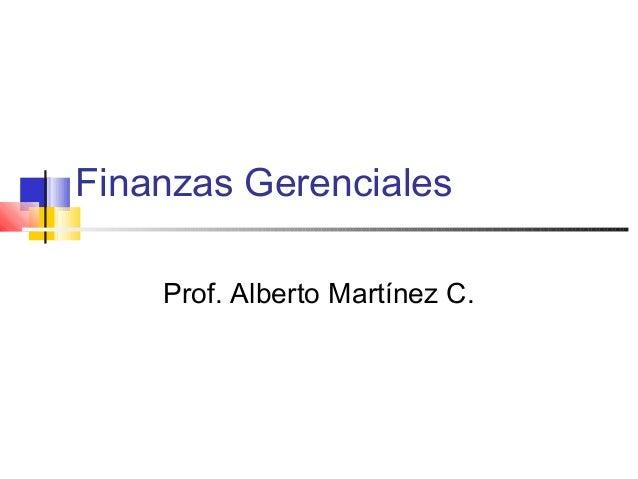 Finanzas Gerenciales Prof. Alberto Martínez C.