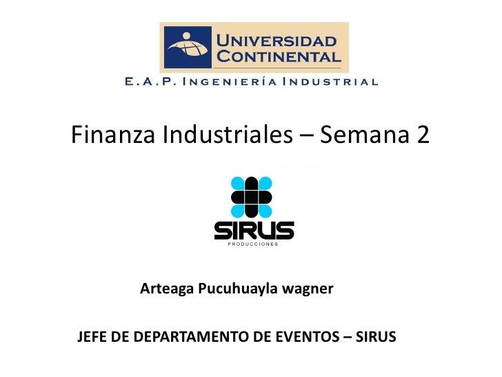 Finanza Industriales – Semana 2            Arteaga Pucuhuayla wagner  JEFE DE DEPARTAMENTO DE EVENTOS – SIRUS