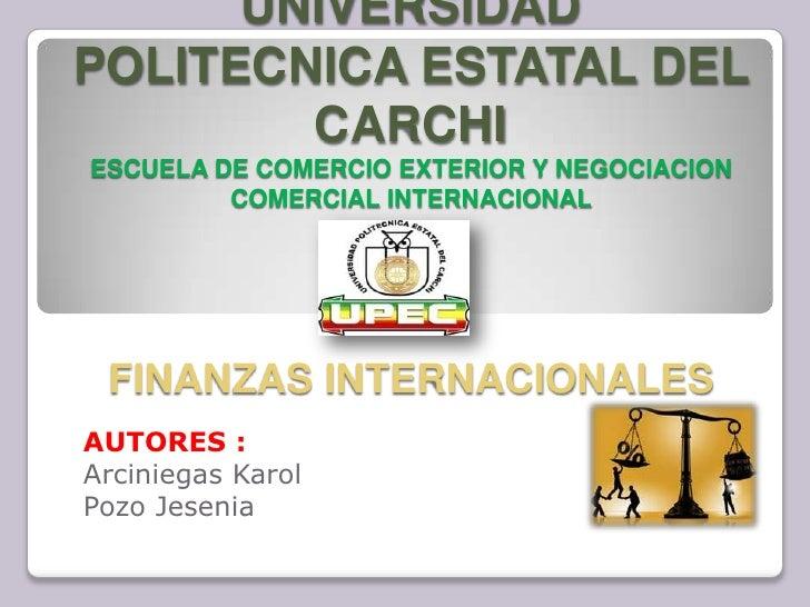 UNIVERSIDADPOLITECNICA ESTATAL DEL        CARCHIESCUELA DE COMERCIO EXTERIOR Y NEGOCIACION         COMERCIAL INTERNACIONAL...