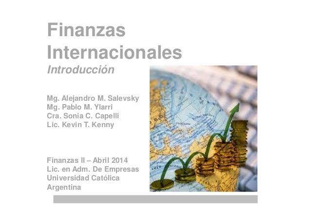 Finanzas Internacionales Introducción Mg. Alejandro M. Salevsky Mg. Pablo M. Ylarri Cra. Sonia C. Capelli Lic. Kevin T. Ke...