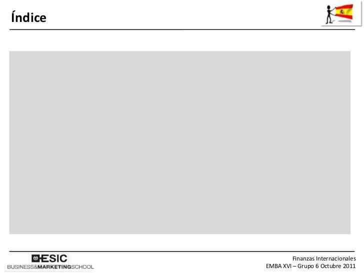 Índice                 Finanzas Internacionales         EMBA XVI – Grupo 6 Octubre 2011