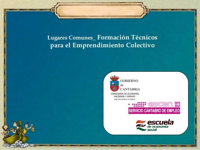 Lugares Comunes_ Formación Técnicospara el Emprendimiento Colectivo