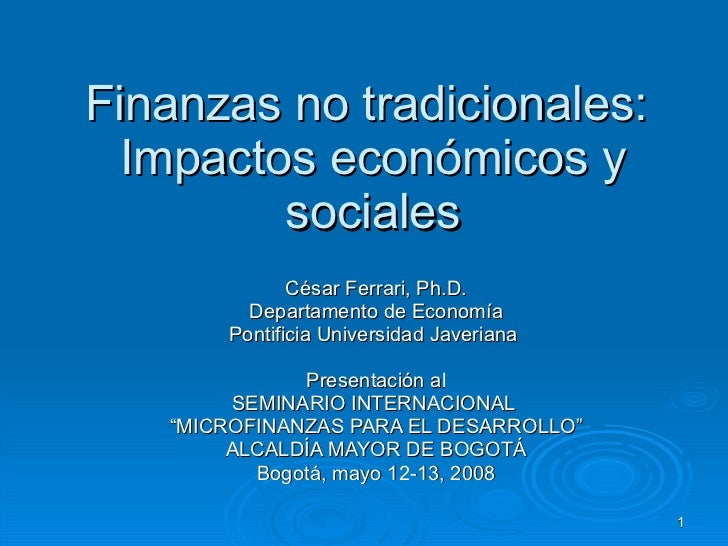Finanzas no tradicionales:  Impactos económicos y sociales César Ferrari, Ph.D. Departamento de Economía Pontificia Univer...