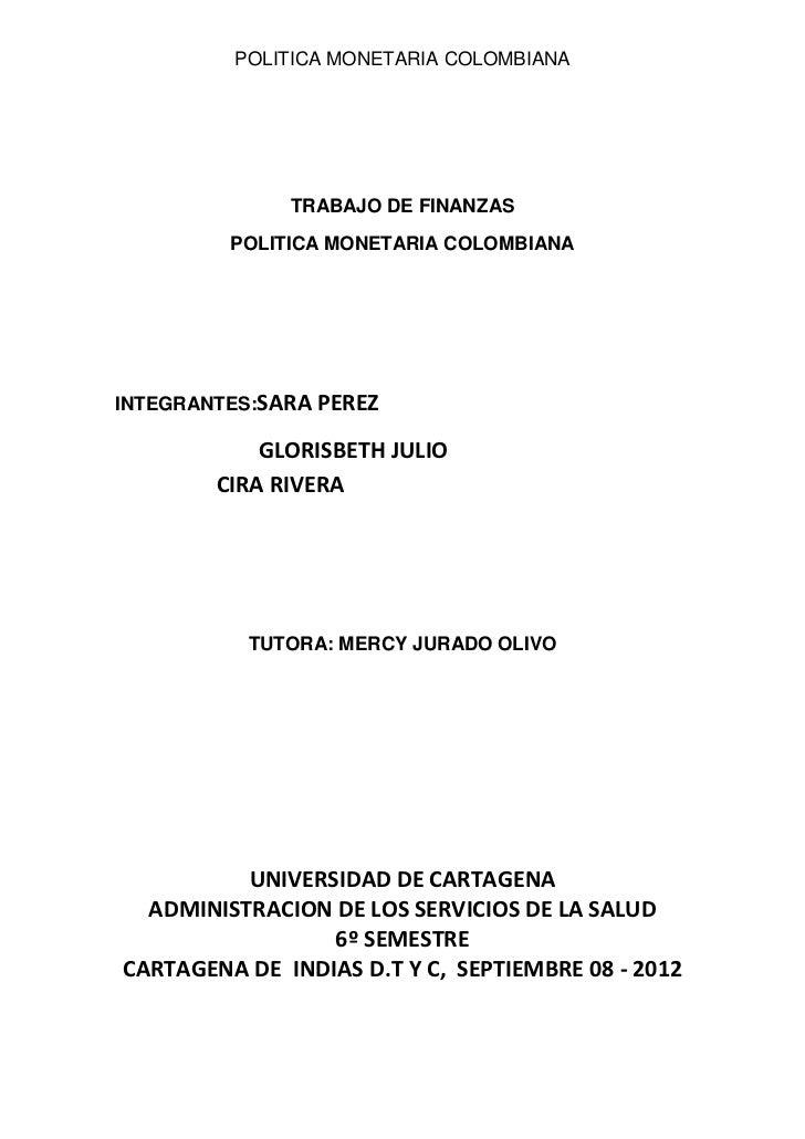 POLITICA MONETARIA COLOMBIANA              TRABAJO DE FINANZAS         POLITICA MONETARIA COLOMBIANAINTEGRANTES:SARA PEREZ...