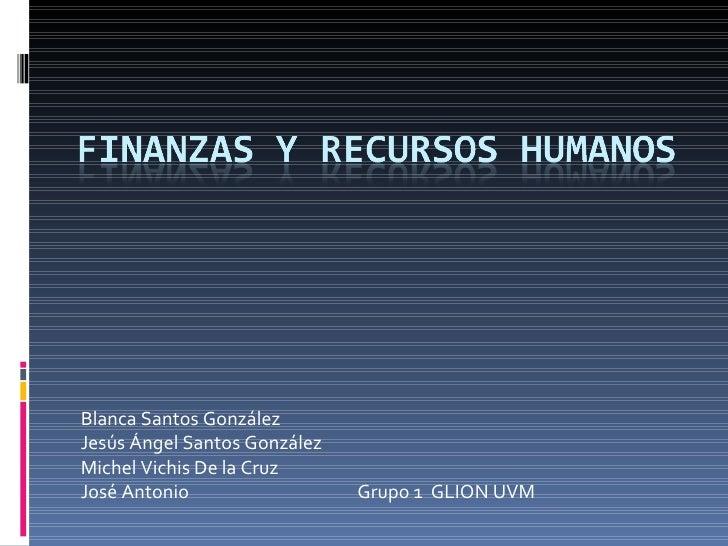 Blanca Santos González Jesús Ángel Santos González Michel Vichis De la Cruz José Antonio  Grupo 1  GLION UVM