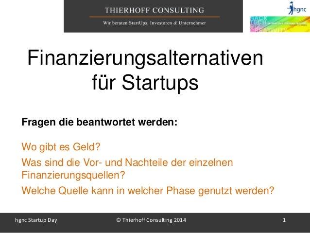 hgnc Startup Day © Thierhoff Consulting 2014 1 Fragen die beantwortet werden: Wo gibt es Geld? Was sind die Vor- und Nacht...
