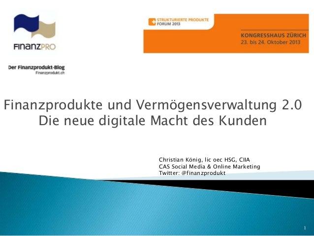 Finanzprodukte und Vermögensverwaltung 2.0 Die neue digitale Macht des Kunden Christian König, lic oec HSG, CIIA CAS Socia...