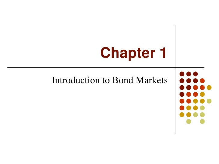 Chapter 1<br />Introduction to Bond Markets<br />