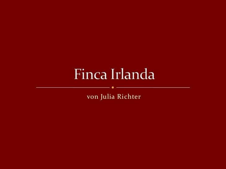 von Julia Richter<br />Finca Irlanda<br />