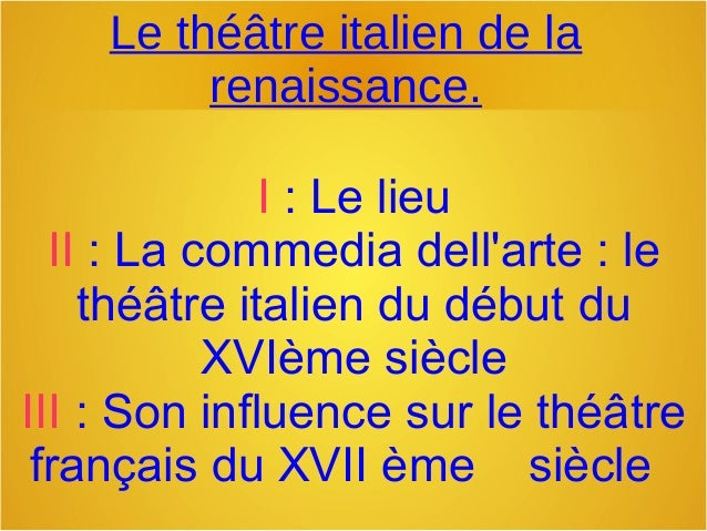 Le théâtre italien de la renaissance. I:Lelieu II:Lacommediadell'arte:le théâtreitaliendudébutdu XVIèmesiè...