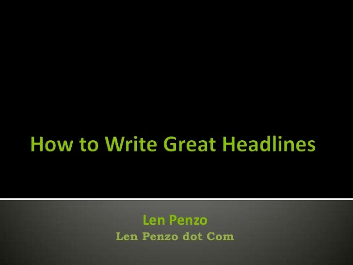 The Art of Writing Great Headlines- Len Penzo
