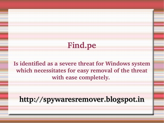 Find.peIs identified as a severe threat for Windows system  which necessitates for easy removal of the threat             ...