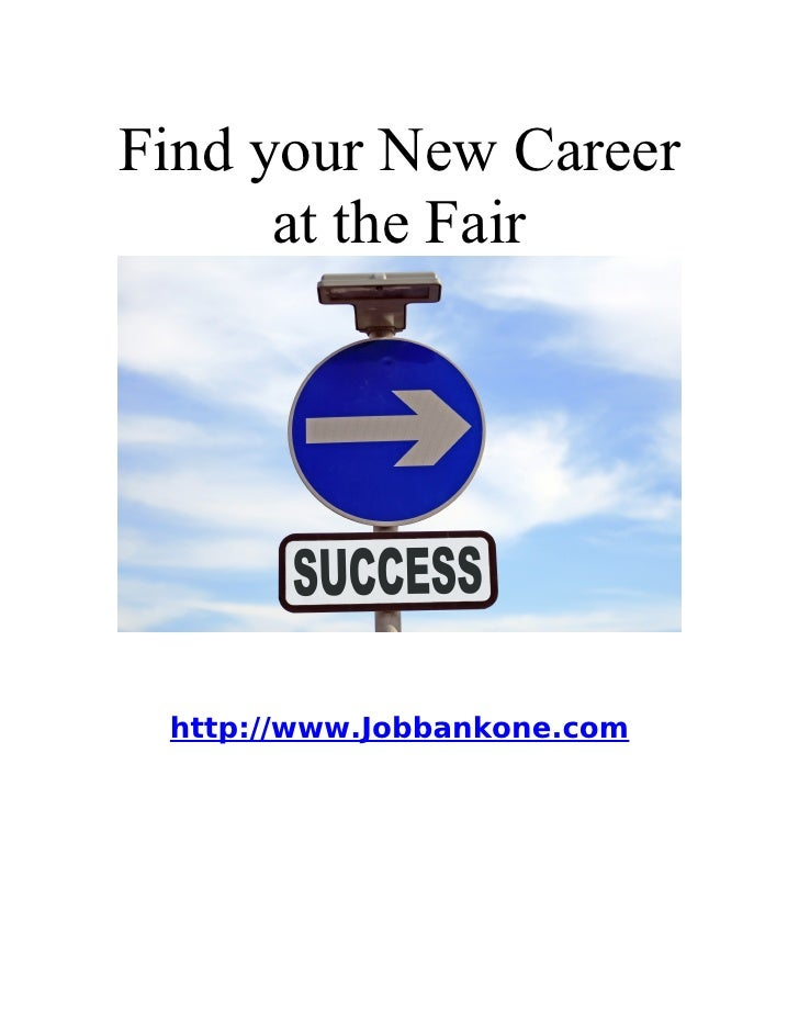 Find your New Career       at the Fair      http://www.Jobbankone.com
