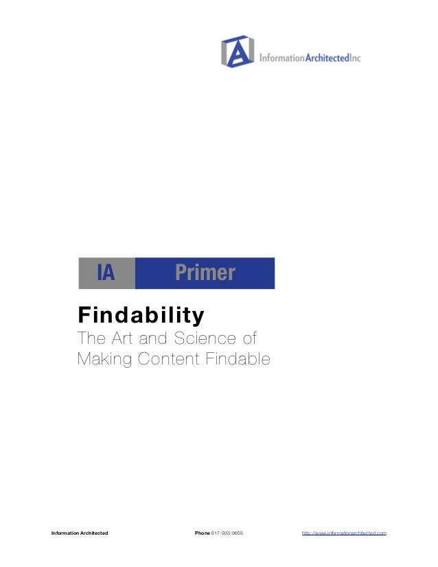 IA       Primer          Findability          The Art and Science of          Making Content FindableInformation Architect...
