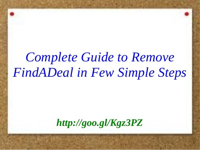 Complete Guide to Remove FindADeal in Few Simple Steps  http://goo.gl/Kgz3PZ