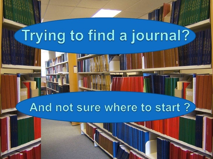 Trying to find a journal?<br />And not sure where to start ?<br />