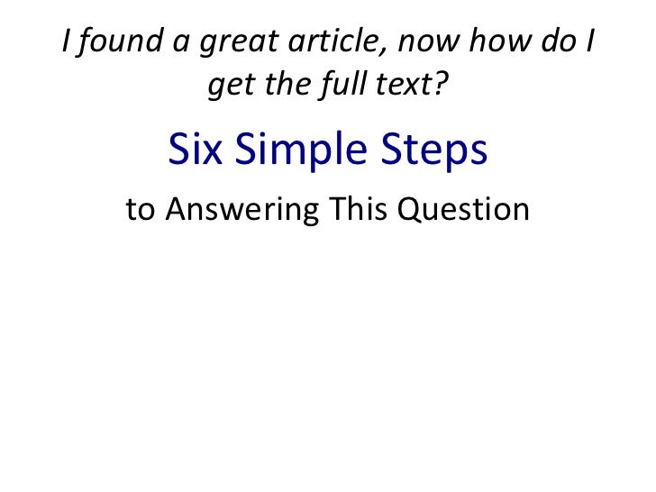 I found a great article, now how do I          get the full text?       Six Simple Steps    to Answering This Question