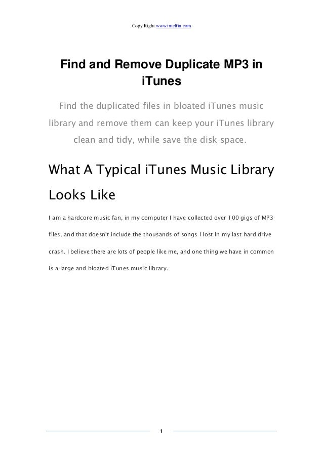 Copy Right www.imelfin.com 1 Find and Remove Duplicate MP3 in iTunes Find the duplicated files in bloated iTunes music lib...