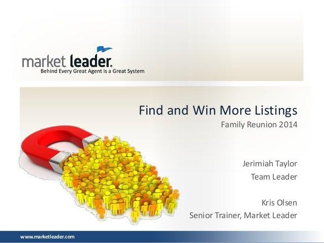 Find and Win More Listings Family Reunion 2014  Jerimiah Taylor Team Leader Kris Olsen Senior Trainer, Market Leader www.m...