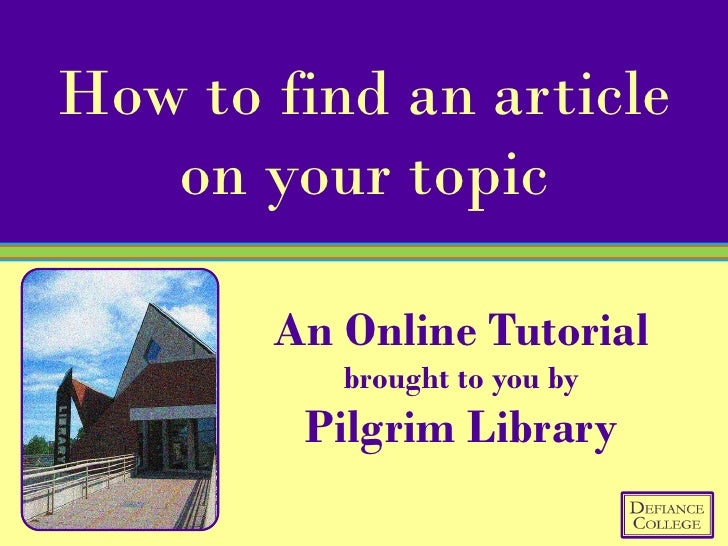 How to find an article    on your topic         An Online Tutorial           brought to you by         Pilgrim Library