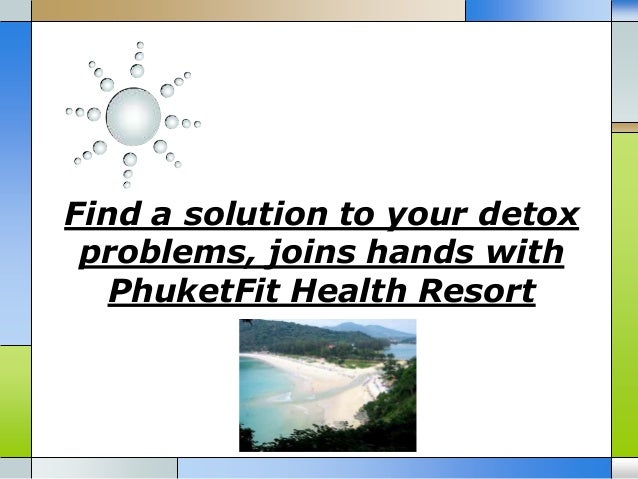 Find a solution to your detox problems, joins hands with PhuketFit Health Resort