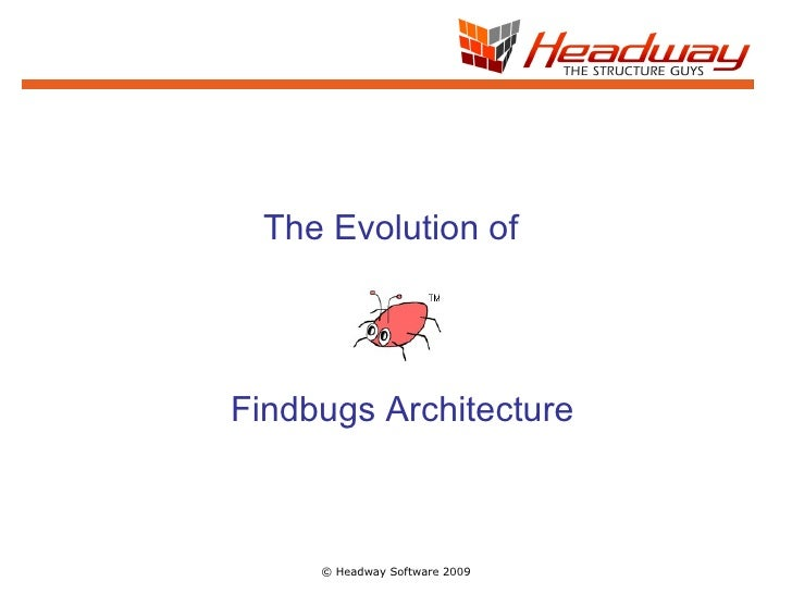 © Headway Software 2009 The Evolution of Findbugs Architecture