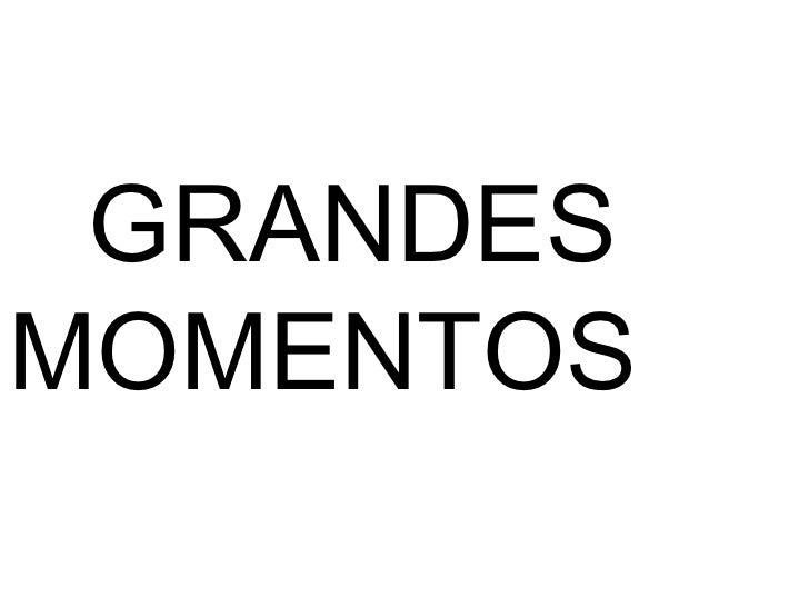 GRANDES MOMENTOS