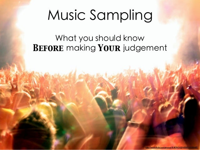 Music Sampling What you should know Before making Your judgement  http://www.flickr.com/photos/45409431@N00/8150285487/