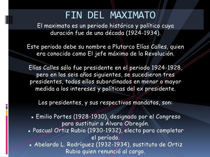 FIN DEL MAXIMATO <br />El maximato es un periodo histórico y político cuya duración fue de una década (1924-1934).Este per...