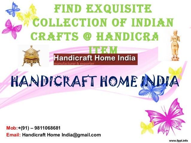 Find exquisitecollection oF indiancraFts @ HandicraFtitemHANDICRAFT HOME INDIAMob:+(91) – 9811068681Email: Handicraft Home...