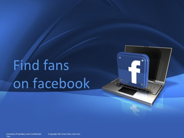 Company Proprietary and Confidential  Copyright Info Goes Here Just Like This Find fans  on facebook