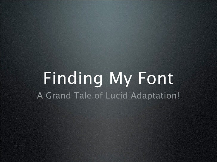 Finding My Font: A Grand Tale of Lucid Adaptation