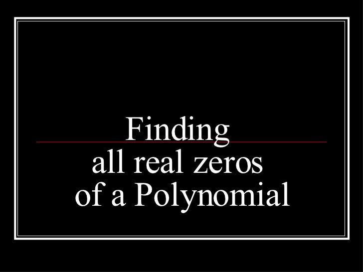 Finding  all real zeros  of a Polynomial