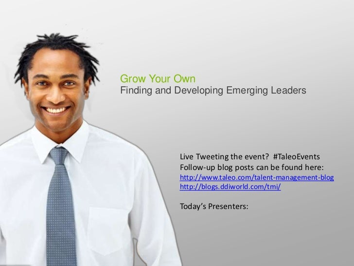 Grow Your OwnFinding and Developing Emerging Leaders            Live Tweeting the event? #TaleoEvents            Follow-up...