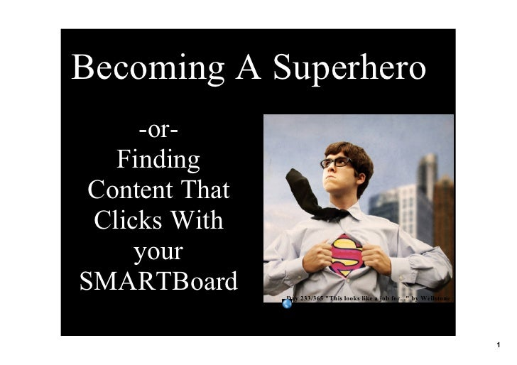 BecomingASuperhero      or    Finding  ContentThat  ClicksWith      your SMARTBoard       Day233/365quot;This...