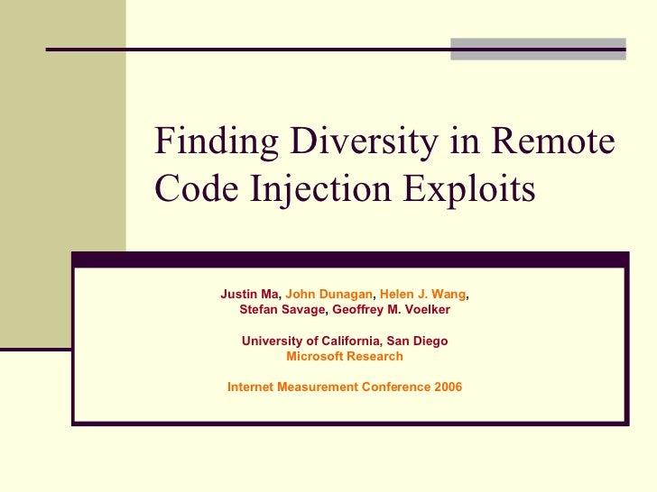 Finding Diversity in Remote Code Injection Exploits Justin Ma ,  John Dunagan ,  Helen J. Wang , Stefan Savage ,  Geoffrey...