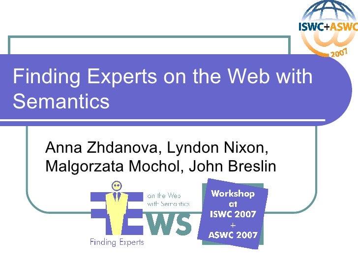 Finding Experts on the Web with Semantics Anna Zhdanova, Lyndon Nixon, Malgorzata Mochol, John Breslin