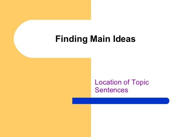 Finding Main Ideas Location of Topic Sentences