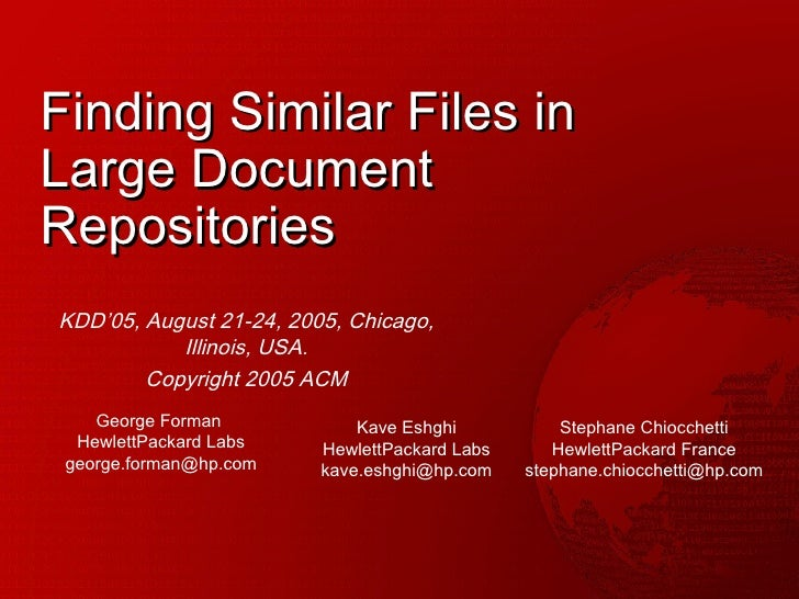 Finding Similar Files in Large Document Repositories KDD'05, August 21-24, 2005, Chicago, Illinois, USA. Copyright 2005 AC...