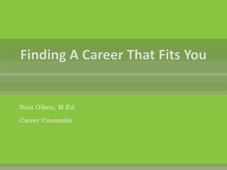 Finding A Career That Fits You<br />Nina Olken, M.Ed.<br />Career Counselor<br />