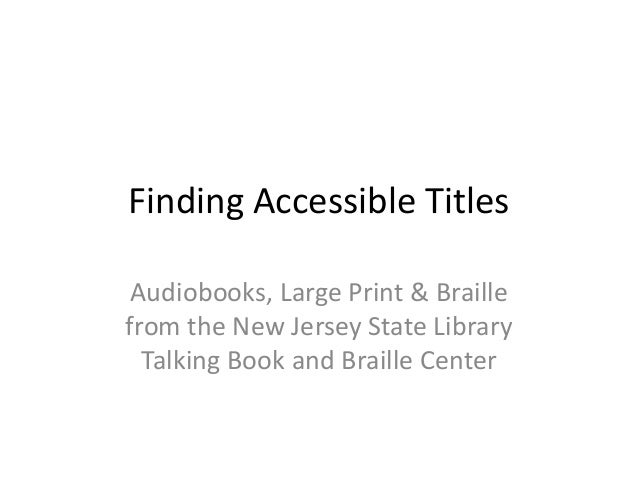 Finding Accessible Titles Audiobooks, Large Print & Braillefrom the New Jersey State Library  Talking Book and Braille Cen...