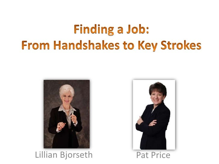 Finding a Job: From Handshakes to Key Strokes<br />Lillian Bjorseth<br />Pat Price<br />