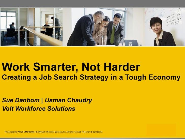 Work Smarter, Not Harder   Creating a Job Search Strategy in a Tough Economy <ul><li>Sue Danbom | Usman Chaudry </li></ul>...