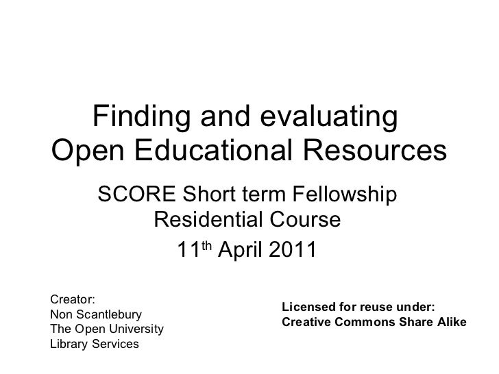 Finding and evaluating  Open Educational Resources SCORE Short term Fellowship Residential Course 11 th  April 2011 Creato...