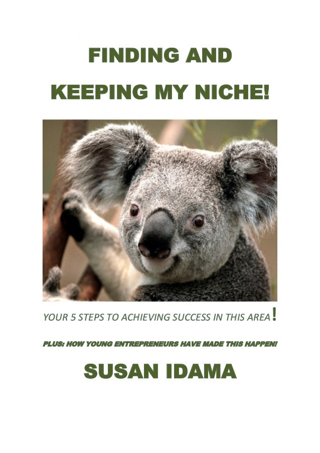 FINDING AND KEEPING MY NICHE!YOUR 5 STEPS TO ACHIEVING SUCCESS IN THIS AREA    !PLUS: HOW YOUNG ENTREPRENEURS HAVE MADE TH...