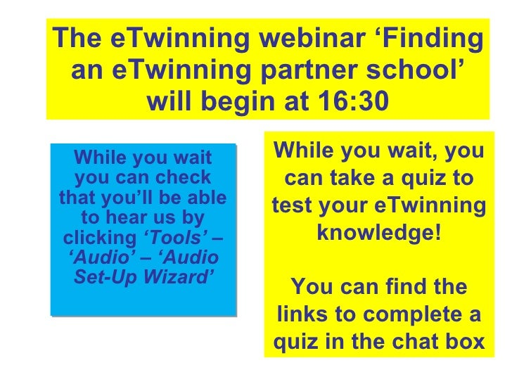 The eTwinning webinar 'Finding an eTwinning partner school' will begin at 16:30 While you wait you can check that you'll b...